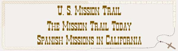 U. S. Mission Trail / The Mission Trail Today - The Spanish Missions in California