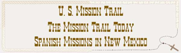 U. S. Mission Trail / The Mission Trail Today - The Spanish Missions in New Mexico