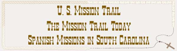 U. S. Mission Trail / The Mission Trail Today - The Spanish Missions in South Carolina