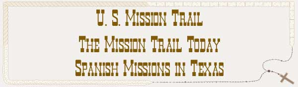 U. S. Mission Trail / The Mission Trail Today - The Spanish Missions in Texas